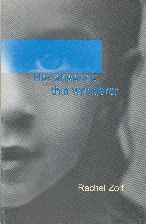 Rachel Zolf, Her Absence, this wanderer